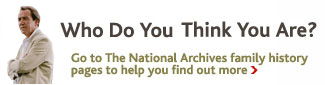 Who Do You Think You Are? Go to The National Archives family history pages to help you find out more