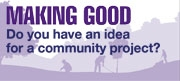 Making Good - do you have an idea for a community project?