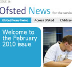 The latest issue of Ofsted News is February 2010