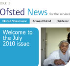 The latest issue of Ofsted News is July 2010