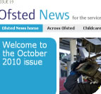 The latest issue of Ofsted News is October 2010