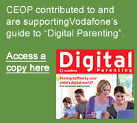 "CEOP contributed to and are supportingVodafone's guide to ""Digital Parenting""."