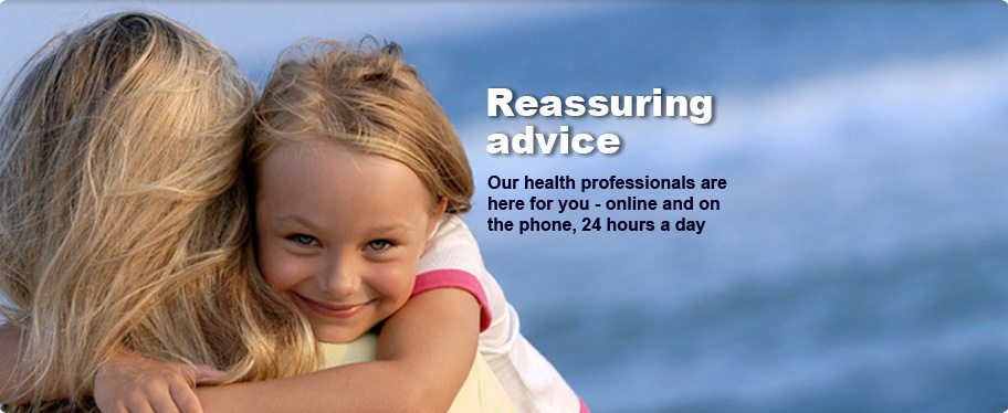 'Reassuring advice. Our health professionals are here for you - online and on the phone, 24 hours a day
