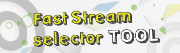 Fast Stream selector tool