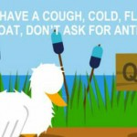 Caption reads: If you have a cough, cold, flu or sore throat, don't ask for antibiotics. This is a video still showing a duck heading in the direction of a signpost that says 'quack'