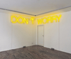 Work No. 890, DON'T WORRY, Martin Creed, 2008