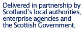 Delivered in partnership by Scotland's local authorities, enterprise agencies and the Scottish Government