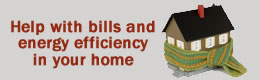 Help with bills and energy efficiency in your home