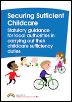 Securing Sufficient Childcare: Statutory guidance for local authorities in carrying out their childcare sufficiency duties