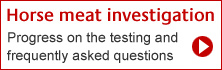 Horse meat investigation. Progress on testing and frequently asked questions.