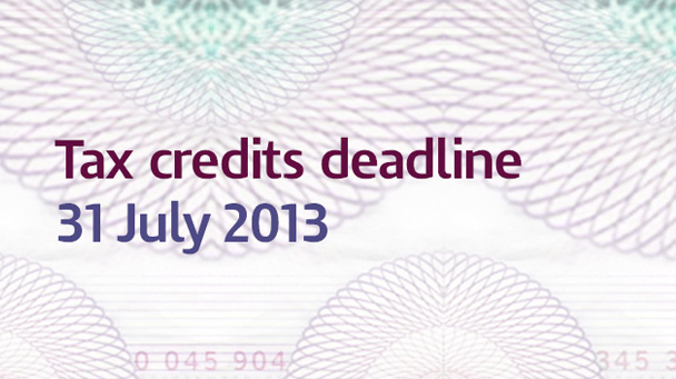 The tax credits deadline is 31 July 2013