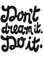 Dont dream it. Do it illustration